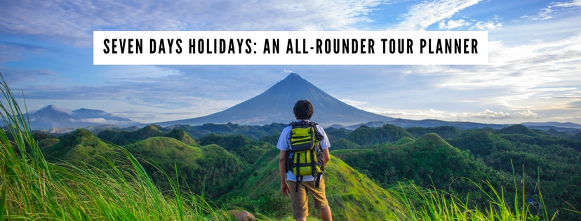 Seven Days Holiday: An All-Rounder Tour Planner